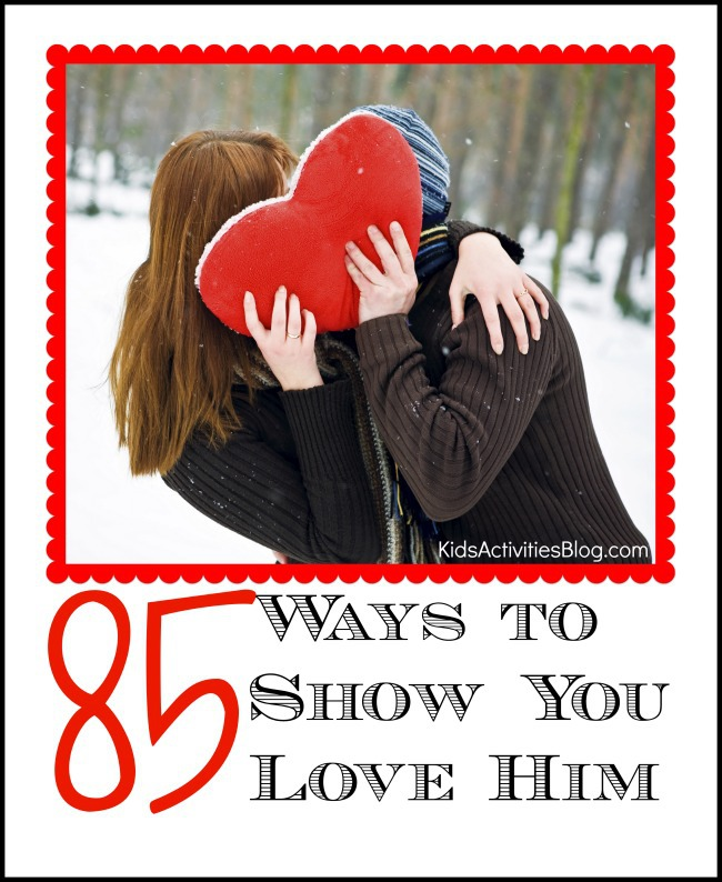 ways to show love - 85 ways to show you love him