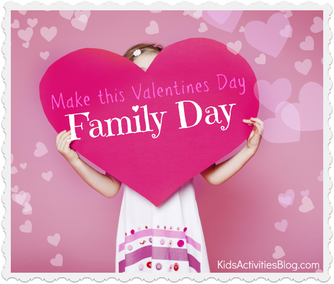 Make this Valentines Day family day