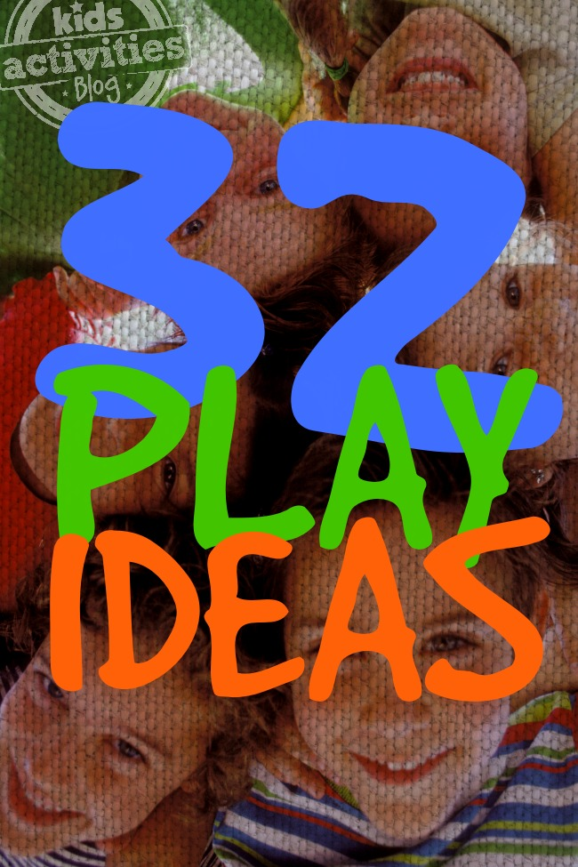 32 Play Ideas - What to Do with Kids