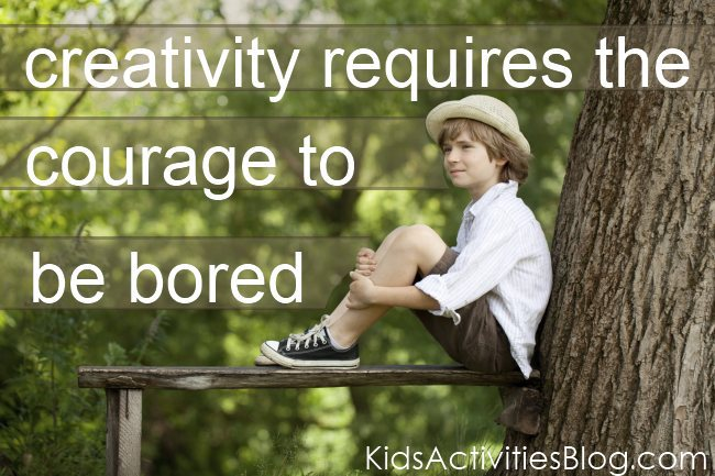 courage of creativity... sometimes boredum is good for kids (and adults)