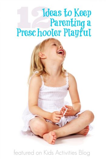 12 Ideas to Keep Parenting a Preschooler Playful