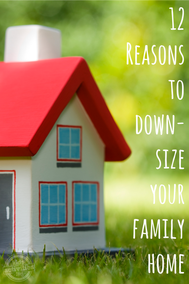 12 Reasons to Downsize Your Family Home - Kids Activities Blog