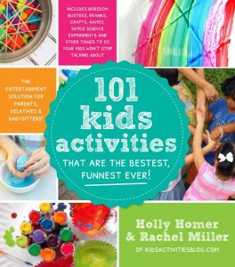 101 kids activities that are the bestest, funnest ever by Holly Homer and Rachel Miller