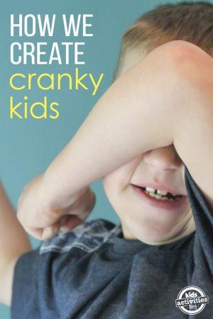 how we create cranky kids