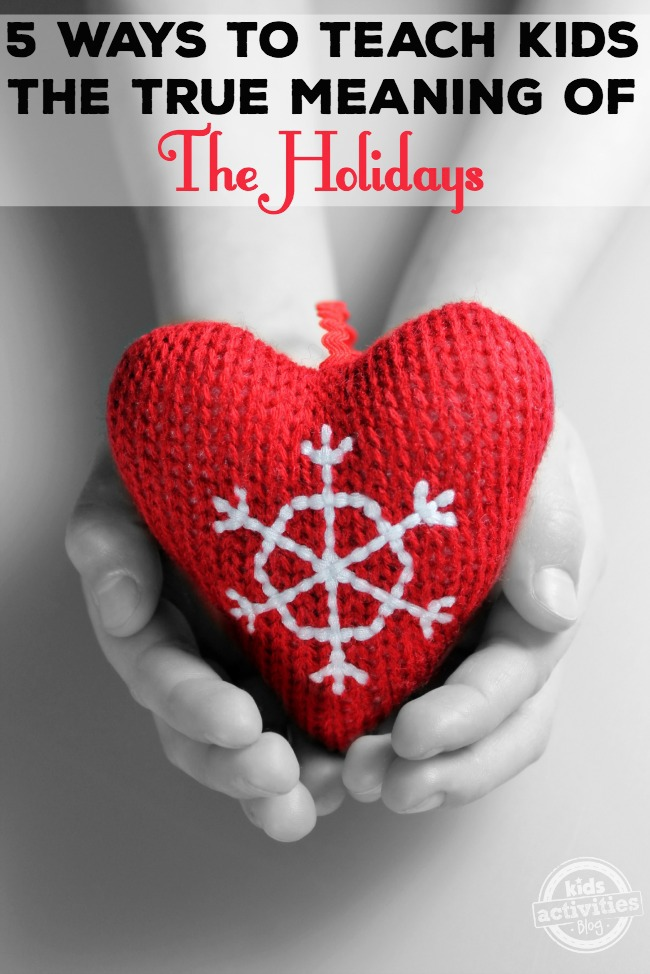 5 ways to teach kids the true meaning of the holidays