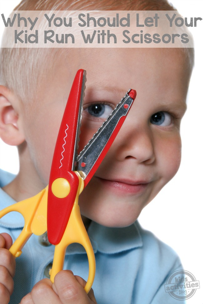 why you should let your kid run with scissors