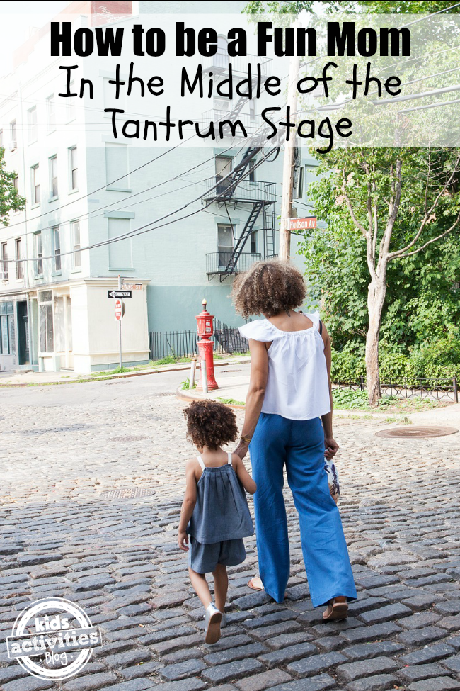 how to be a fun mom in the middle of the tantrum stage