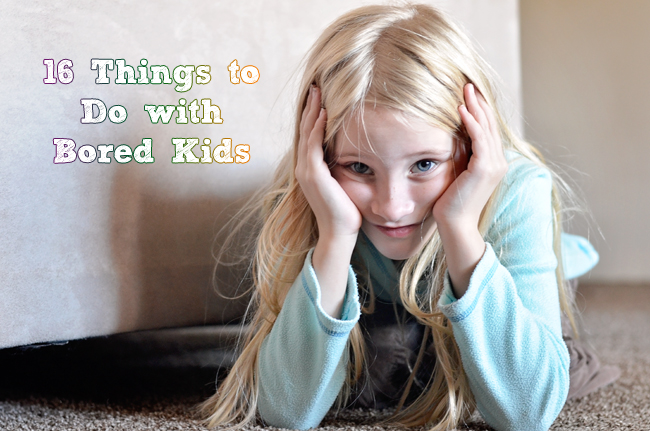 16 Things To Do With Bored Kids Crafts And Activities
