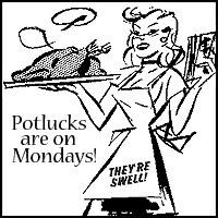 Shhh, don't tell Monday, 'cuz I'm throwing a potluck…