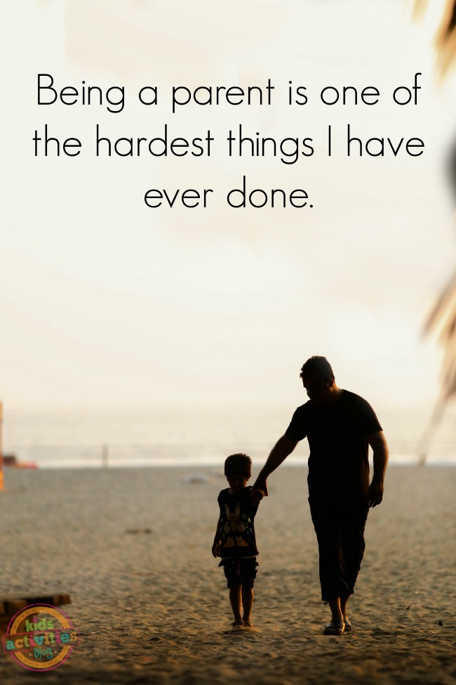 Being a parent is one of the hardest things I have ever done.