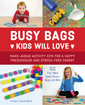 Busy Bags Kids Will Love: Make-Ahead Activity Kits for a Happy Preschooler and a Stress-Free Parent is available in stores. Perfect for parents, grandparents, babysitters, and childcare workers of toddlers and preschoolers.