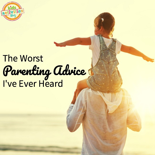The Worst Parenting Advice I've Ever Heard - KidsActivitiesBlog.com