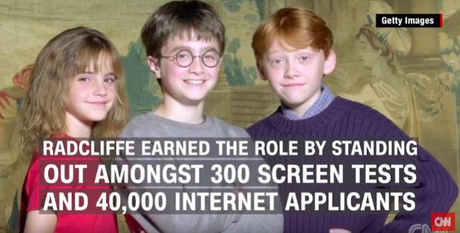 Harry Potter -- Radcliffe earned the role by standing out amongst 300 screen tests and 40k internet applications